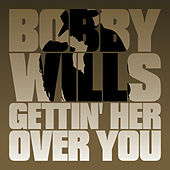 Gettin' Her Over You by Bobby Wills