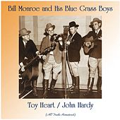 Toy Heart / John Hardy (Remastered 2020) by Bill Monroe & His Bluegrass Boys