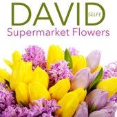 Supermarket Flowers von David Selfe