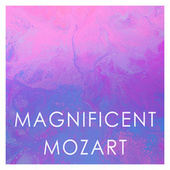 Magnificent Mozart by Wolfgang Amadeus Mozart