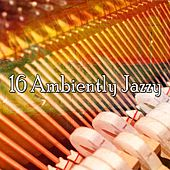 16 Ambiently Jazzy by Chillout Lounge