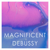 Magnificent Debussy by Claude Debussy