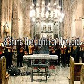 8 Shine the Light for the Lord de Christian Hymns