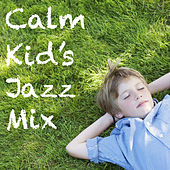Calm Kid's Jazz Mix by Various Artists
