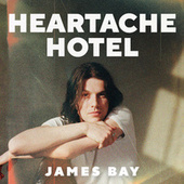 Heartache Hotel von James Bay