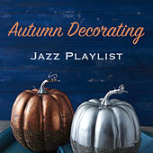 Autumn Decorating Jazz Playlist by Various Artists