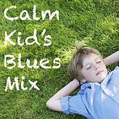 Calm Kid's Blues Mix by Various Artists