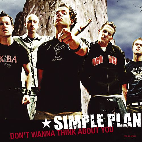 Don't Wanna Think About You by Simple Plan