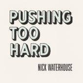 Pushing Too Hard by Nick Waterhouse