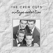 The Crew Cuts - Vintage Selection by The  Crew Cuts