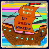Die wilden Piraten von Thomas Koppe