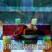 45 Tracks for a Heavy Thinker by Classical Study Music (1)