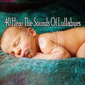 40 Hear the Sounds Of Lullabyes by Sounds of Nature Relaxation
