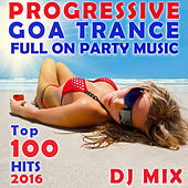 Progressive Goa Trance Full on Party Music Top 100 Hits 2016 DJ Mix by Goa Doc