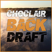 Backdraft by Choclair