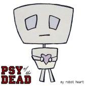 My Robot Heart de Psy of the Dead