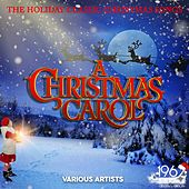 A Christmas Carol (The Holiday Classic Christmas Songs) by Various Artists