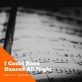 I Could Have Danced All Night by Shelly Manne Shelly Manne