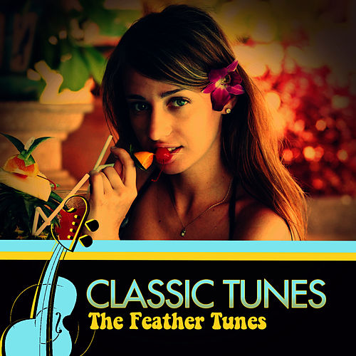 Classic Tunes by The Feather Tunes