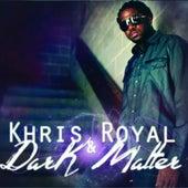 Dark Matter by Khris Royal