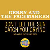 Don't Let The Sun Catch You Crying (Live On The Ed Sullivan Show, May 3, 1964) de Gerry and the Pacemakers