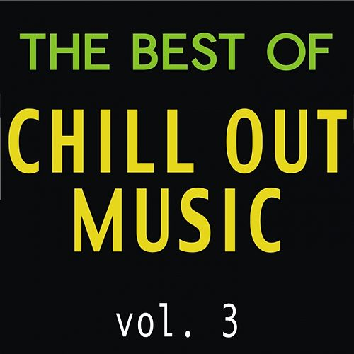 The Best of Chill Out Music, Vol. 3 by Various Artists
