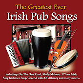 The Greatest Ever Irish Pub Songs by Various Artists