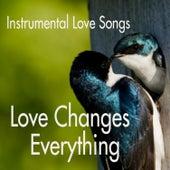 Instrumental Love Songs - Love Changes Everything - Love Songs by Instrumental Love Songs