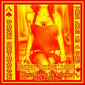 Your Love Is a Game (Alternate Version) by Danger Contaminated