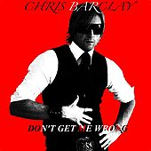 Don't Get Me Wrong - Single by Chris Barclay