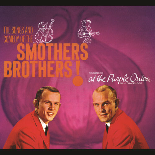 The Songs And Comedy Of The Smothers Brothers At The Purple Onion! by The Smothers Brothers