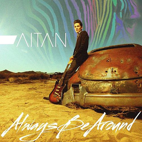 Always Be Around - Single by Aitan