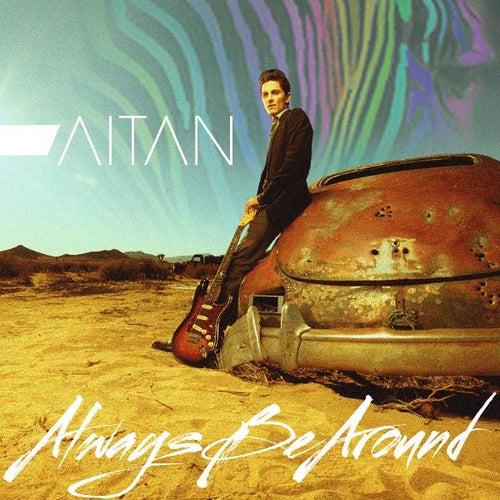 Always Be Around - Single by Aitan