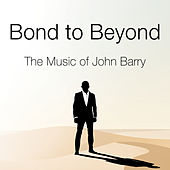 Bond to Beyond: The Music of John Barry by John Barry