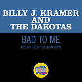 Bad To Me (Live On The Ed Sullivan Show, June 27, 1965) by Billy J. Kramer and the Dakotas