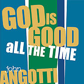God Is Good All The Time by John Angotti
