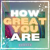 How Great You Are by C H O Y C E