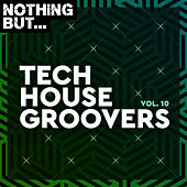 Nothing But... Tech House Groovers, Vol. 10 by Various Artists