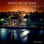 Ghosts on the River by Ralph Covert