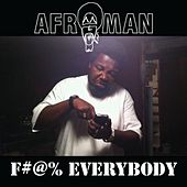 F#@% Everybody by Afroman