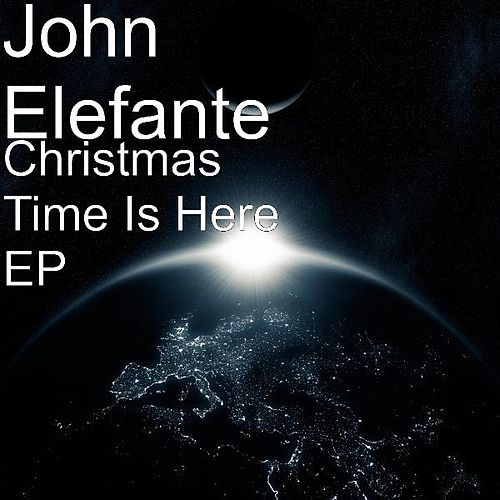 Christmas Time Is Here EP by John Elefante