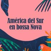América del Sur en Bossa Nova by Various Artists