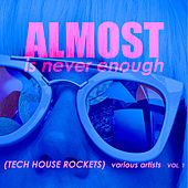 Almost Is Never Enough, Vol. 1 (Tech House Rockets) by Various Artists
