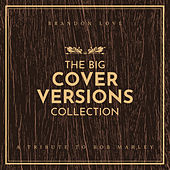 The Big Cover Versions Collection (A Tribute To Bob Marley) by Brandon Love