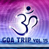 Goa Trip, Vol. 15 (Goa, Psytrance, Goatrance and Trance Anthems) by Various Artists