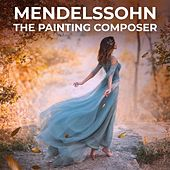Mendelssohn: The Painting Composer von Various Artists