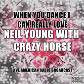 When You Dance I Can Really Love (Live) von Neil Young