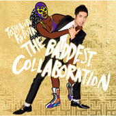THE BADDEST - Collaboration von Toshinobu Kubota