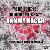 Your Love Is Driving Me Crazy (Live) de Sammy Hagar