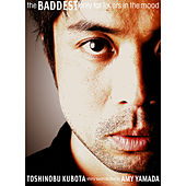 THE BADDEST - Only for lovers in the mood by Toshinobu Kubota